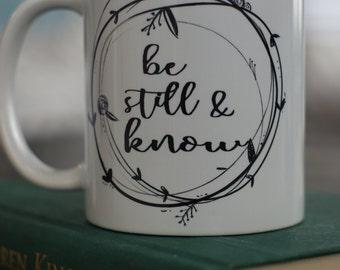 Be Still and Know Coffee Mug- Gift Mug - Inspirational Mug - Coffee Mug - Bible Verse Mug