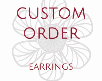Custom bespoke made to order customized tailored earrings -- Purchase this listing to secure your time for custom piece