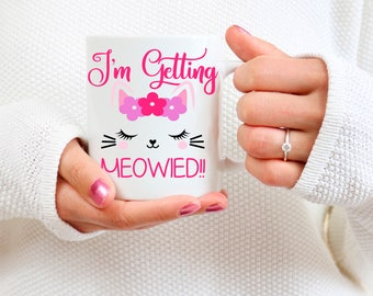 I'm Getting Meowied, Getting Married Mug, Engagement Gift, Wedding Announcement, Newly Engaged Gift, Engagement Announcement, Cat Mug