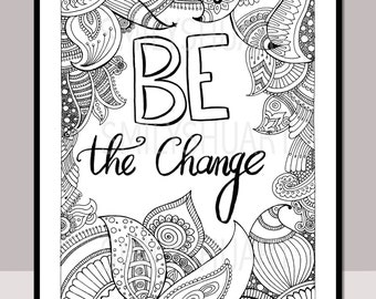 Be The Change, Instant Download, Printable Motivational Quotes, Zentangle Adult Colouring Page, Cards, Mindfulness coloring, Art Therapy