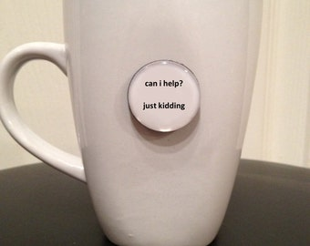 Quote | Mug | Magnet | Can I Help? Just Kidding