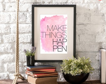 "Motivational quotes that are printable. Pink Watercolor home decor wall art inspirational quote ""Make Things Happen"".  Digital art 