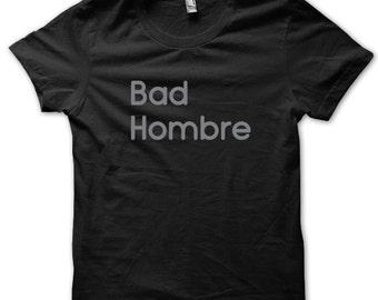 Bad Hombre, Unique Graphic Tshirt, Nasty Women Shirt, Funny Donald Trump, Hilary Debate, Presidential Clinton Debate Shirt