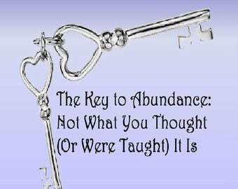 Book, The Key to Abundance: Not What You Thought (Or Were Taught) It is.