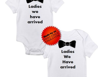 ON SALE Ladies we have arrived twins funny bodysuit you pick size newborn / 0-3 / 3-6 / 6-12 / 18 24 month