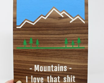 Mountains - I love that @#%& Hand-painted Walnut Wood Nature Inspired Wall Art | Nature Lover Gifts