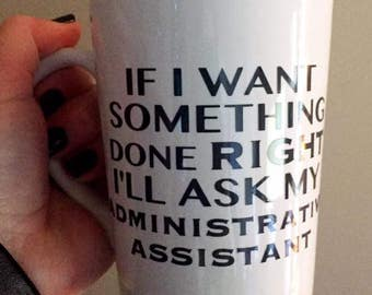 If I want something done right I'll ask my administrative assistant- MUG