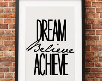Dream, Believe, Achieve - Jpeg - A4 + 8x10 - INSTANT DOWNLOAD - Digital Print - Wall Art - Printable Poster