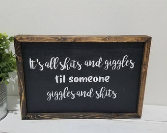 Its all Shits and Giggles til Someone Giggles and Shits Funny Rustic Farmhouse Black Wood Sign Dark Trim
