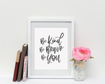 Be Kind, Be Brave, Be You, 8x10, quote print, digital print, digital download, lettered quote