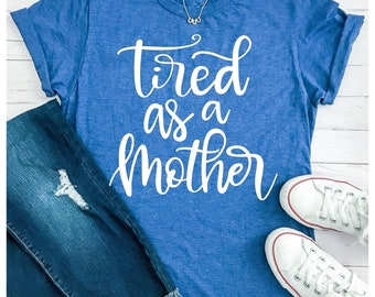 Tired as a Mother Svg, Funny Sayings Svg, Mother Svg, Funny Quote Svg, Mom Svg Dxf Png Jpeg