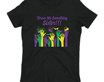 Women's Mardi Gras Shirt - Throw Me Something Sister!!!