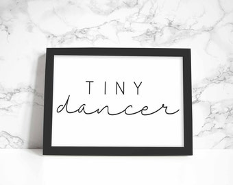 Tiny Dancer print, wall art, quote