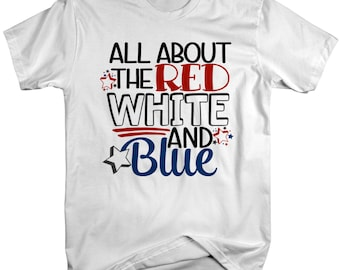 Men's 4th July All About Red White Blue T-Shirt Patriotic 4th July Shirt