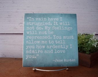 In Vain Have I Struggled...You Must Allow me to Tell You How Ardently I admire and Love You. Jane Austen quote tile. Pride and Prejudice