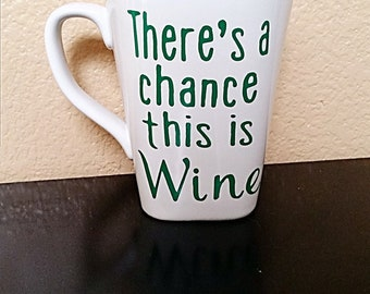 There's A Chance This Is Wine - Coffee Cup - Coffee Mug - Funny Coffee Mug - Best Friend Gift - Coffee Cup - Wine Lover Gift