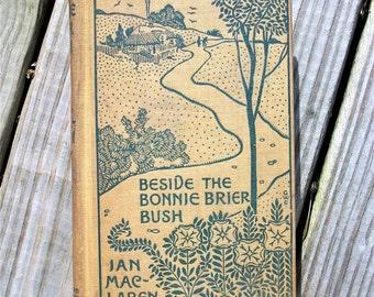 Antique 1895 Beside The Bonnie Brier Bush by Ian Maclaren Hardcover Book