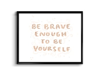 Be Brave Enough To Be Yourself - 8x10 Art Print - Illustration quote inspiration brave bravery be yourself inspirational inspire girl room