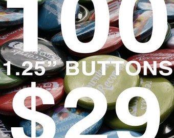 "100 1.25"" Custom Pinback Buttons"