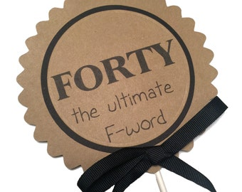 40th  Birthday Cake Topper - FORTY the ultimate F-word - Kraft Brown and Black or Your Colors