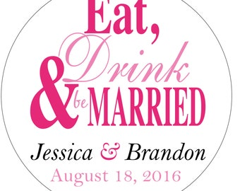 80 - 2 inch Eat Drink and Be Married Custom Glossy Waterproof Wedding Stickers Labels Seals -many designs to choose from WR-031