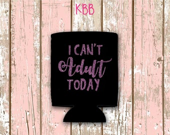 I Can't Adult Today Can Cooler, Personalized Can Cooler, Custom Can Coolers