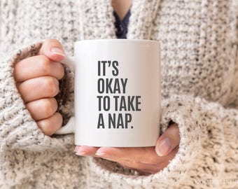 It's Okay To Take A Nap   Coffee Mug 11 oz