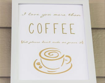 I Love You More Than Coffee - Gold Foil Print