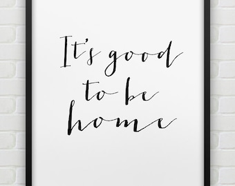 printable It's good to be home print // instant download typographic print // black and white home decor print // printable home wall art