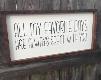 All my favorite days are always spent with you painted solid wood sign