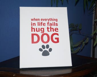 When Everything In Life Fails Hug The Dog,Ready to hang canvas,dog wall art,doggy canvas,dog quote,Wall art,Custom wall canvas,custom design