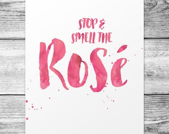 Stop and Smell the Rosé poster - 11x14
