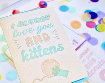 Kitten card, Valentines Day, love card,cute cat, kawaii, I bloody love you, confetti, letterpress, fun happy all occasion made in Australia