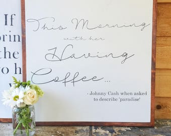 This Morning with Her Having Coffee- Johnny Cash- Johnny Cash Quote- Coffee Quote- Large Wood Sign- Dining Room Wall Art- Kitchen Decor