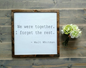 Walt Whitman rustic wood sign - We were together I forget the rest quote - white design with wood trim - Comes ready to hang