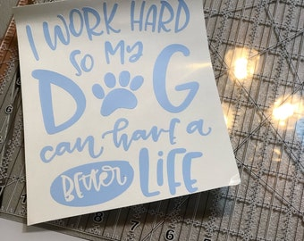 I work hard so my dog can have a better life | DECAL
