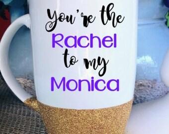 You're the Rachel to my Monica Coffee Mug Glitter Mug Statement Mug Gift for Friend Friends Fan Latte Mug Best Friend Gift