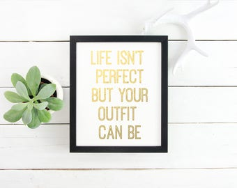 Life Isn't Perfect, But Your Outfit Can Be Gold Foil Print