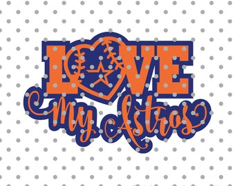Love my astros, Baseball svg, sports svg, ball svg, Svg cutting file, kid SVG, DXF, Cricut Design Space, Silhouette Studio, bat svg