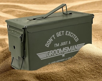 Personalized Ammo Can- Airtight - Waterproof- Groomsman Gift, Don't Get Excited, Groomsman Design [MIL-008]