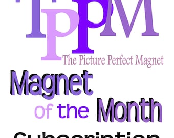Magnet of the Month Club - Subscription - Seasonal/Holiday Themes - The Gift that comes Every Month!