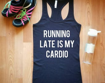 Running LATE is my Cardio! Workout tank/ gym gear/ XS-XL