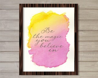 Be the Magic You Believe In 8x10 -Pink/Orange- Instant Download Motivational Inspirational Quote Watercolor Poster Home Decor Wall Art Print