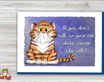 CAT CARD. If You Dont Talk to your Cat About Catnip... Who Will?. 5x7 Framable Cat Art Card.  Funny Cat Greeting Card