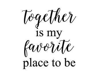 Together Is My Favorite Place To Be Wall Vinyl Decal DIY Sign Decor 2080