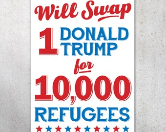Swap Trump for Refugees PRINTABLE Protest Poster