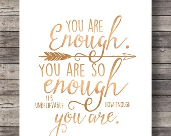 You are enough. You are so enough. It's unbelievable how enough you areFaux Rose gold modern calligraphy Printable wall art typography