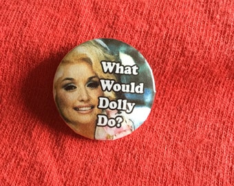 "What would Dolly do? Dolly Parton 1"" button pin"