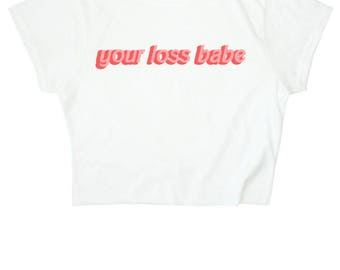 Your loss babe Crop Top ∘ 90s Grunge ∘ 70s ∘ White ∘ Vintage Inspired ∘ Retro ∘ Kawaii ∘ Crybaby ∘ Baby Girl ∘ Baby Pink Blue