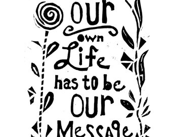 Our own life has to be our message. Thich Nhat Hanh quote.